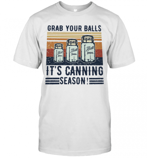 Grab Your Balls It'S Canning Season T-Shirt Classic Men's T-shirt