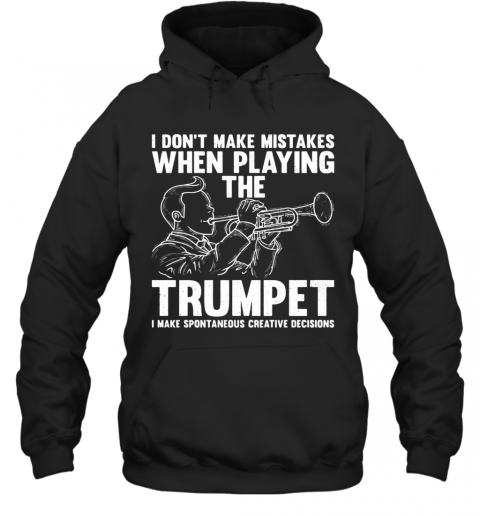 I Don'T Make Mistake When Playing The Trumpet I Make Spontaneous T-Shirt Unisex Hoodie