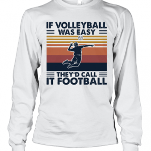 If Volleyball Was Easy They'D Call It Football Vintage T-Shirt Long Sleeved T-shirt