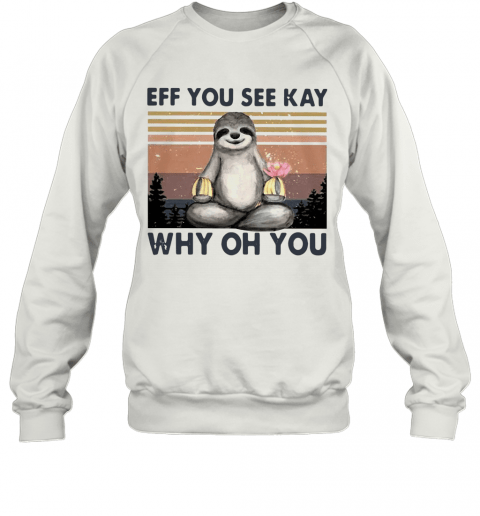 Sloth Eff You See Kay Why Oh You Vintage T-Shirt Unisex Sweatshirt