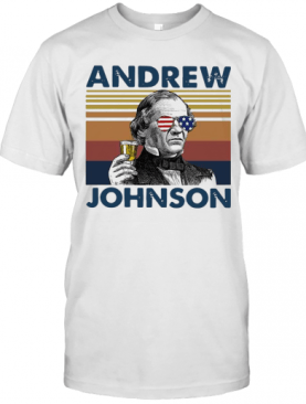 Andrew Johnson Drink Beer The 4Th Of July Independence Day Vintage T-Shirt