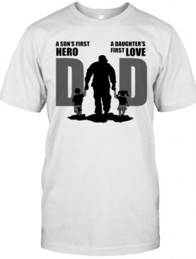 Army Dad A Son First Hero A Daughter'S First Love Father'S Day T-Shirt