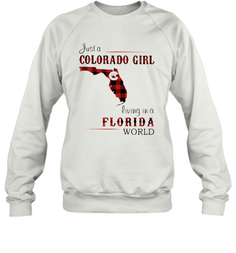 Just A Colorado Girl Living In A Florida World Map T-Shirt Unisex Sweatshirt