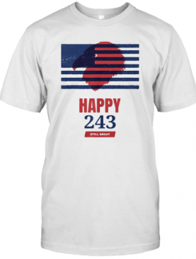 USA Independence Happy 243 Still Great T-Shirt
