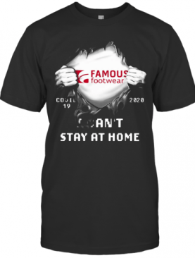 Blood Insides Famous Footwear Covid 19 2020 I Can'T Stay At Home T-Shirt