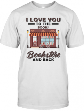 I Love You To The Books Bookstore And Back T-Shirt