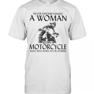 Never Underestimate A Woman With Morocrycle Who Was Born In December T-Shirt Classic Men's T-shirt