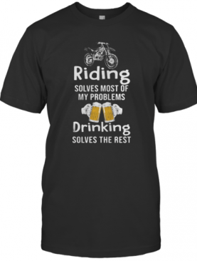 Riding Solves Most Of My Problems Drinking Solves The Rest Beer Motorcross T-Shirt