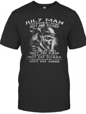Veteran Skull July Man You Know My Name Not My Story You See My Smile Not My Pain Not My Scars You T-Shirt