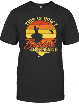 Fishing This Is How I Social Distance Vintage T-Shirt