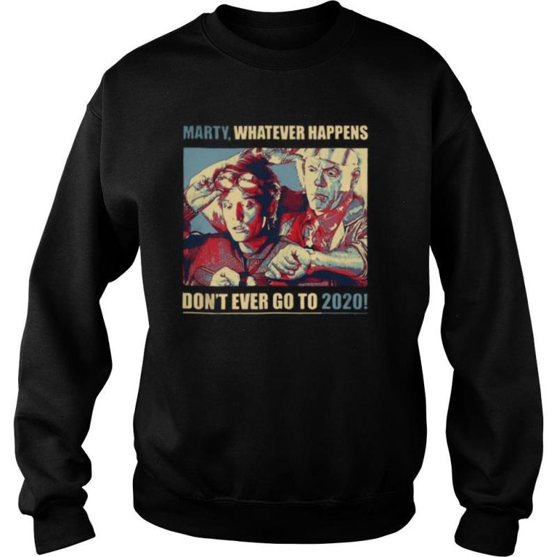 Marty Whatever Happens Dont Ever Go To 2020 shirt