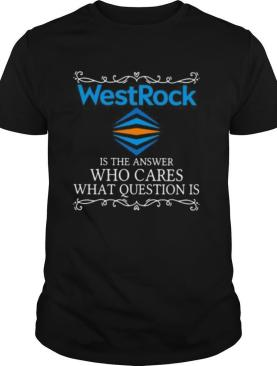 Westrock is the answer who cares what question is shirt
