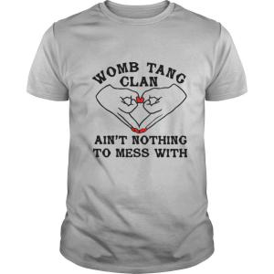 Womb tang clan ain't nothing to mess with shirt