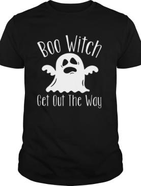 Halloween For Women Boo Witch Get Out The Way shirt