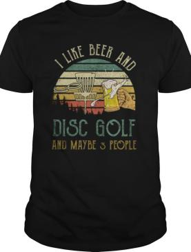 I Like Beer Drinking & Disc Golf & Maybe 3 People Drinker shirt