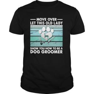 Move over let this old lady show you how to be a dog groomer shirt