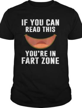 If You Can Read This You're In Fart Zone Funny Humor Quote shirt