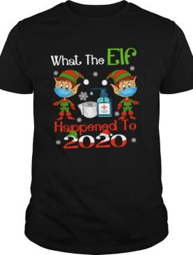 What The Elf Happened To 2020 Wear Mask Covid 19 Xmas shirt