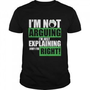 I'm Not Arguing I'm Just Explaining Why I'm Right  Classic Men's T-shirt
