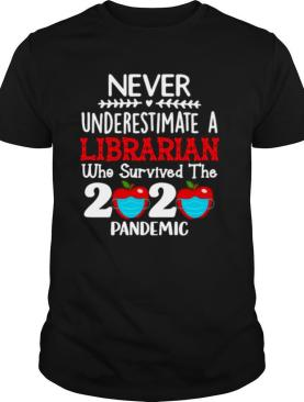 Never Underestimate A Librarian Who Survived The 2020 Pandemic shirt