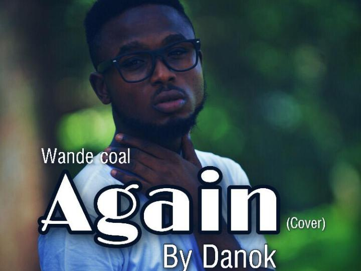 [Music]Danok – Again (Wande Coal Cover)