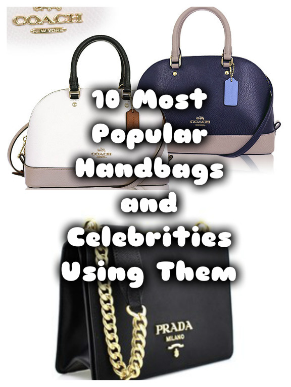 10 Most Popular Handbags and Celebrities Using Them
