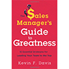 The Sales Manager's Guide to Greatness: Ten Essential Strategies for Leading Your Team to the Top by Kevin F Davis