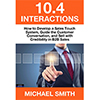 10.4 Interactions: How to Develop a Sales Touch System, Guide the Customer Conversation, and Sell with Credibility in B2B Sales by Michael Smith