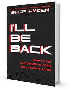 I'll Be Back: How to Get Customers to Come Back Again & Again by Shep Hyken