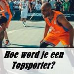 Hoe word je een topsporter?