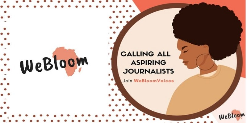WeBloom Africa is calling 6 Aspiring Journalists to join their team