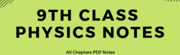 9th Class Physics Chapter wise Notes Download