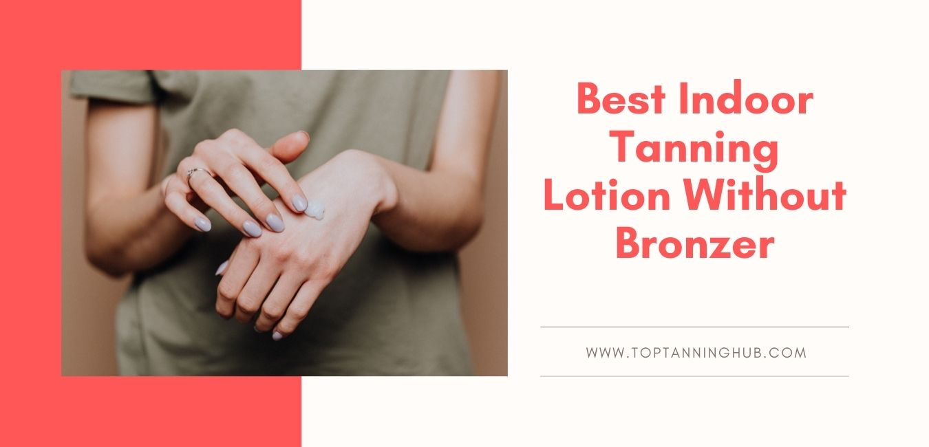 Best Indoor Tanning Lotion Without Bronzer