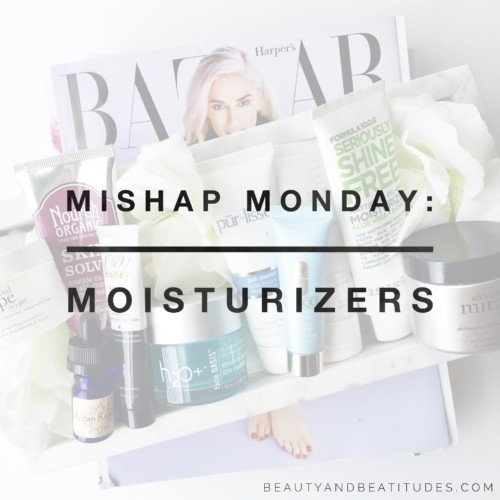 Mishap Monday: Moisturizers