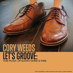 Cory Weeds: Let's Groove - The Music of Earth Wind & Fire