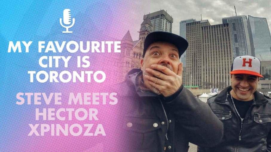 Hector Xpinoza: Toronto is the BEST CITY!