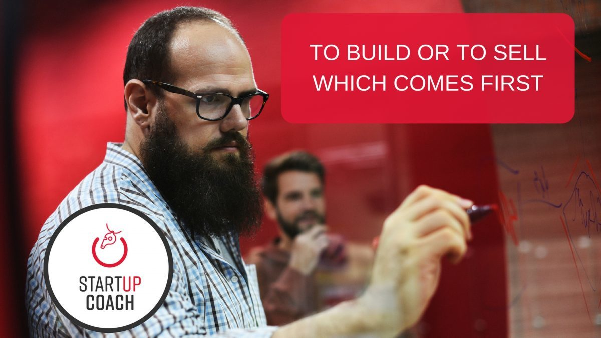 TO BUILD OR TO SELLWHICH COMES FIRST Bootstrapping with The Startup Coach