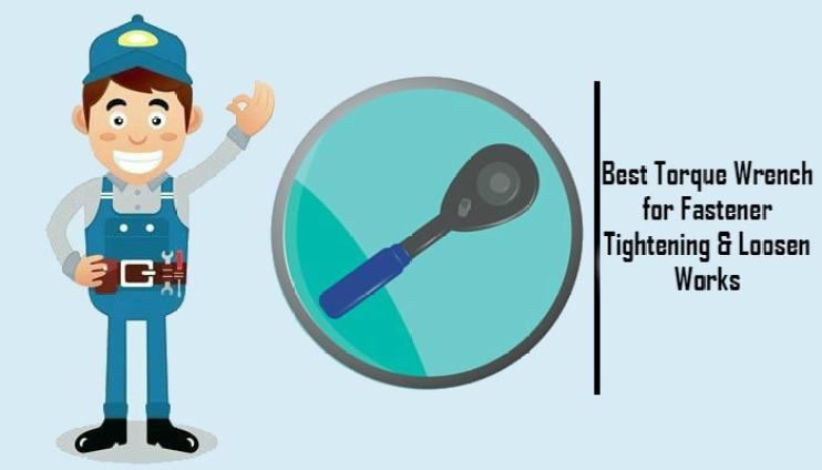 Best Torque Wrench for Fastener Tightening & Loosen Works