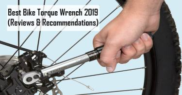 Best Bike Torque Wrench 2019 (Reviews & Recommendation)