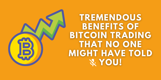 Benefits of Bitcoin Trading That No One Might Have Told You