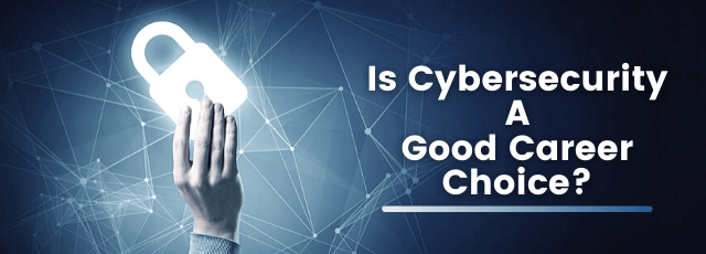 Is Cybersecurity a Good Career Choice