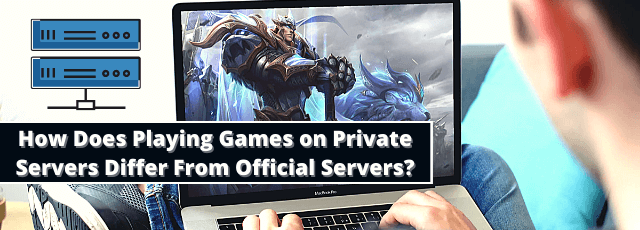 Playing Games on Private Servers