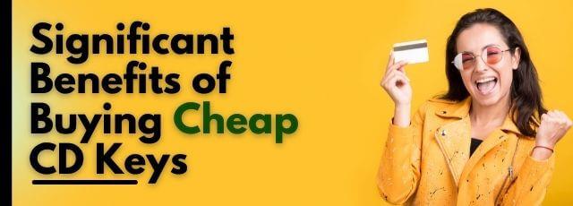 Benefits of Buying Cheap CD Keys