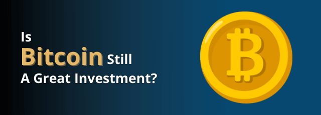 Is Bitcoin Still A Great Investment