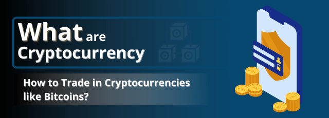 Trade in Cryptocurrencies like Bitcoins