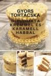 Gyors karamell habos és diplomata krémes tortácska