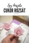 Így készíts gyorsan cukor rózsát, VIDEÓS segítséggel