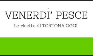 VENERDI' PESCE – le ricette di TORTONA OGGI