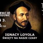 Dzień 3. Rekolekcji Jubileuszowych o Św. Ignacym Loyoli