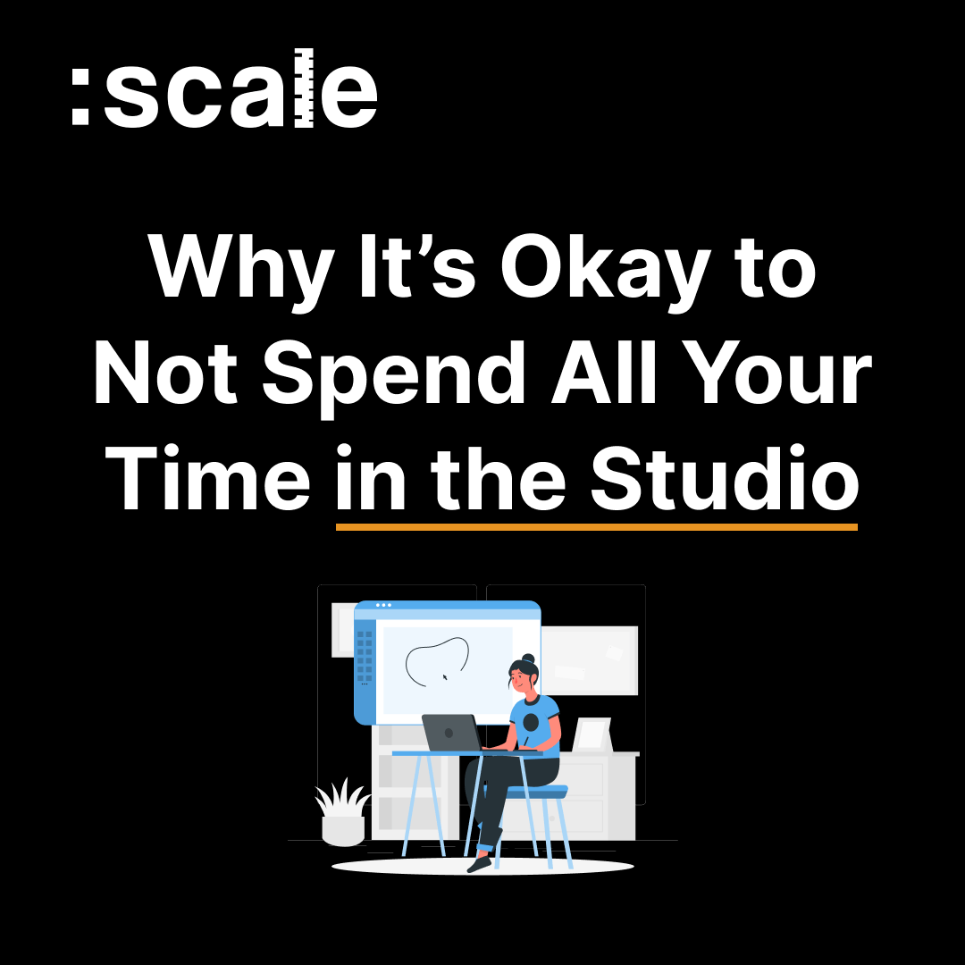 Why It's Okay to Not Spend All Your Time in the Studio